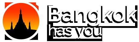 Bangkok Has You